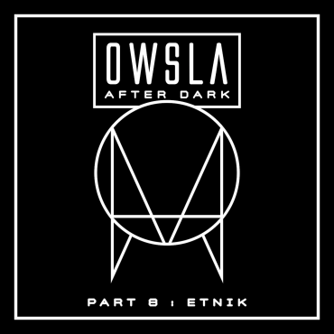 OWSLA After Dark Pt. 8 — Etnik
